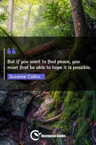 But if you want to find peace, you must first be able to hope it is possible.