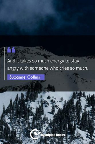 And it takes so much energy to stay angry with someone who cries so much.