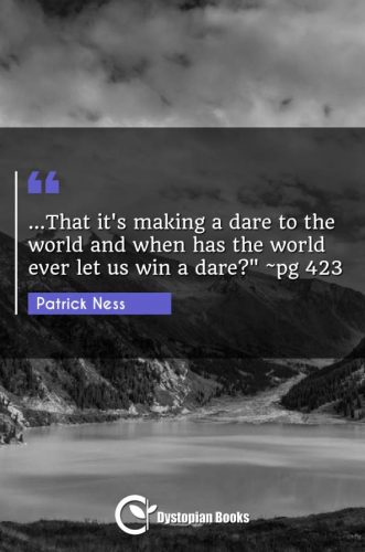 """...That it's making a dare to the world and when has the world ever let us win a dare? ~pg 423"""""""