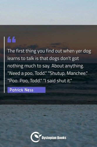 "The first thing you find out when yer dog learns to talk is that dogs don't got nothing much to say. About anything. Need a poo Todd."" ""Shutup Manchee."" ""Poo. Poo Todd."" ""I said shut it."""""