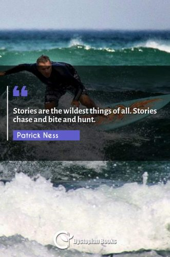 Stories are the wildest things of all. Stories chase and bite and hunt.