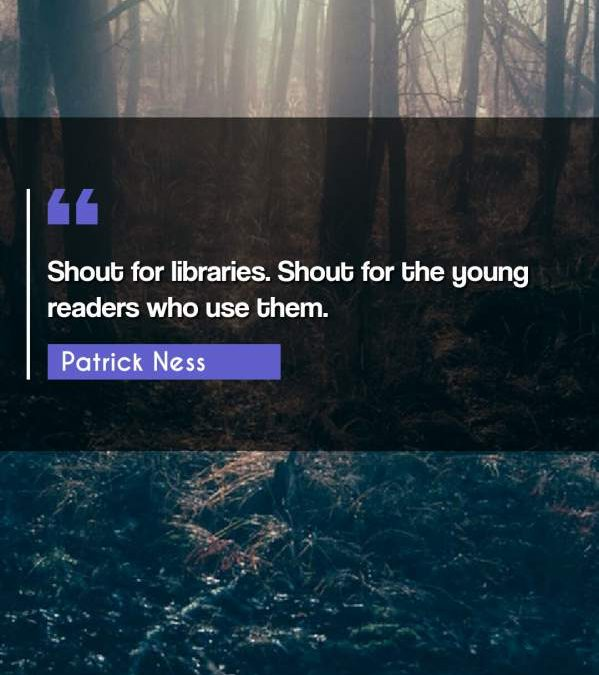 Shout for libraries. Shout for the young readers who use them.