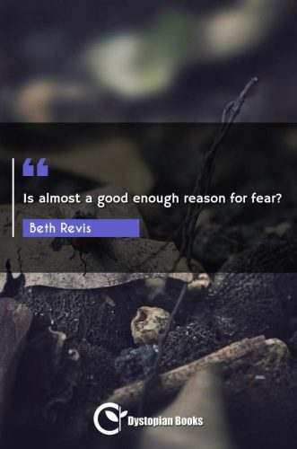 Is almost a good enough reason for fear?