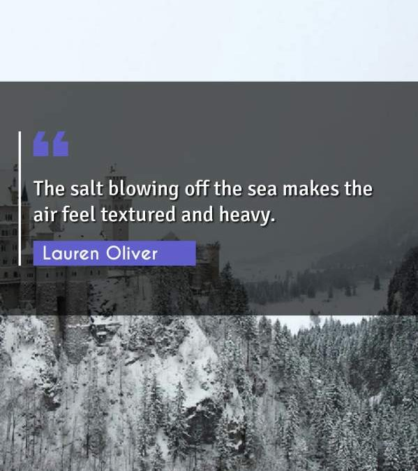 The salt blowing off the sea makes the air feel textured and heavy.