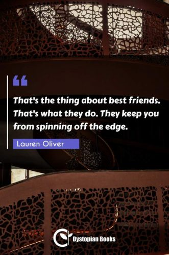 That's the thing about best friends. That's what they do. They keep you from spinning off the edge.