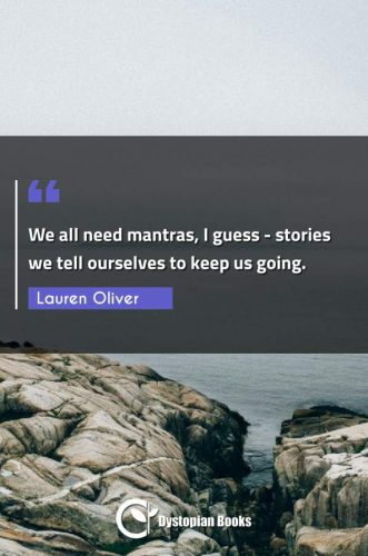 We all need mantras, I guess - stories we tell ourselves to keep us going.
