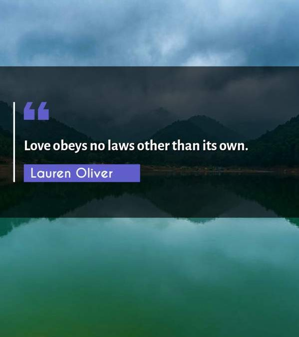 Love obeys no laws other than its own.