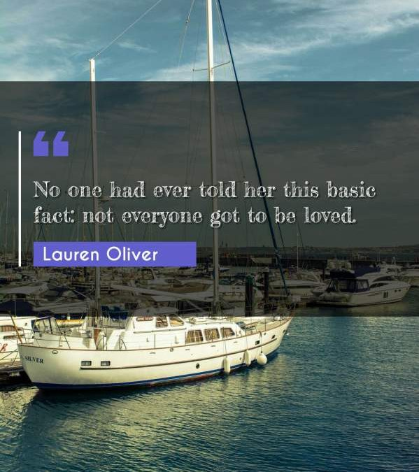 No one had ever told her this basic fact: not everyone got to be loved.