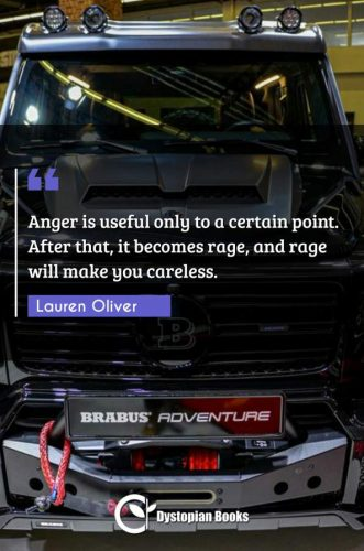 Anger is useful only to a certain point. After that, it becomes rage, and rage will make you careless.