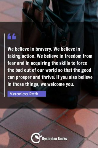 We believe in bravery. We believe in taking action. We believe in freedom from fear and in acquiring the skills to force the bad out of our world so that the good can prosper and thrive. If you also believe in those things, we welcome you.