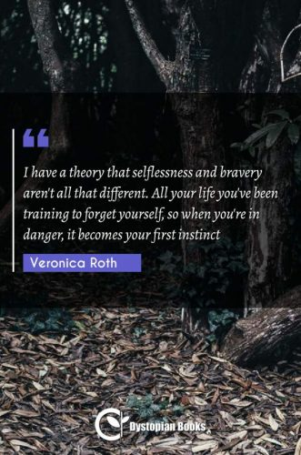 I have a theory that selflessness and bravery aren't all that different. All your life you've been training to forget yourself, so when you're in danger, it becomes your first instinct