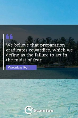We believe that preparation eradicates cowardice, which we define as the failure to act in the midst of fear.