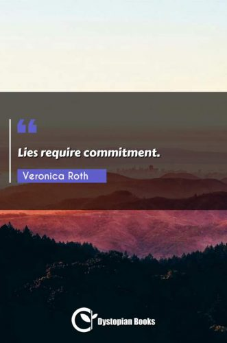 Lies require commitment.