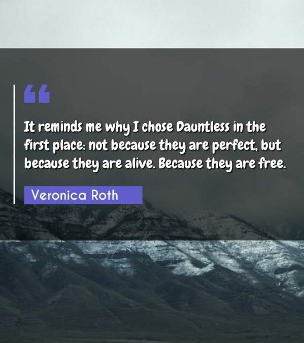 It reminds me why I chose Dauntless in the first place: not because they are perfect, but because they are alive. Because they are free.