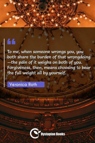 To me, when someone wrongs you, you both share the burden of that wrongdoing — the pain of it weighs on both of you. Forgiveness, then, means choosing to bear the full weight all by yourself.