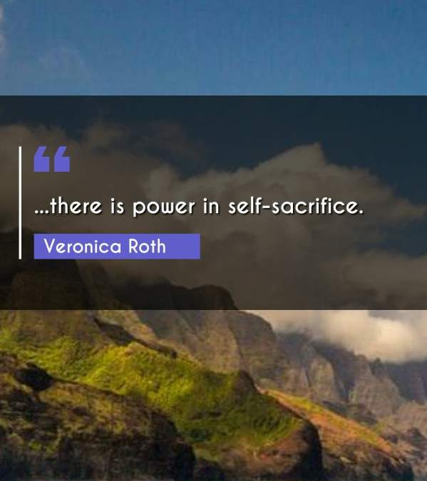...there is power in self-sacrifice.