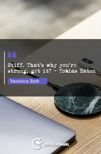 Stiff. That's why you're strong, get it? - Tobias Eaton