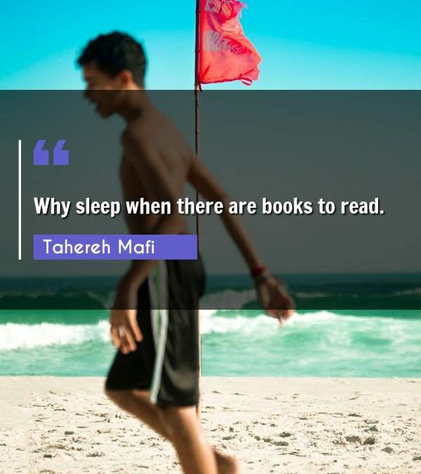 Why sleep when there are books to read.