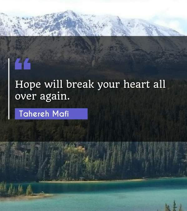 Hope will break your heart all over again.