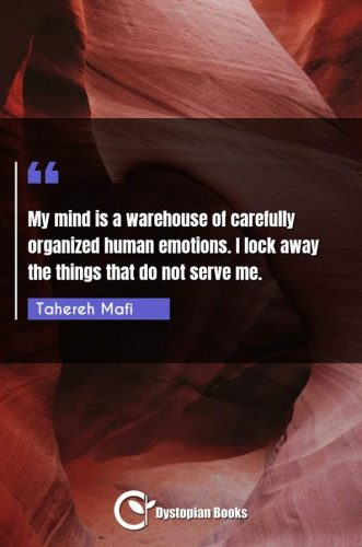 My mind is a warehouse of carefully organized human emotions. I lock away the things that do not serve me.