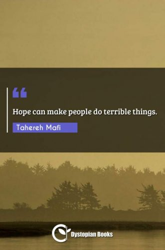 Hope can make people do terrible things.