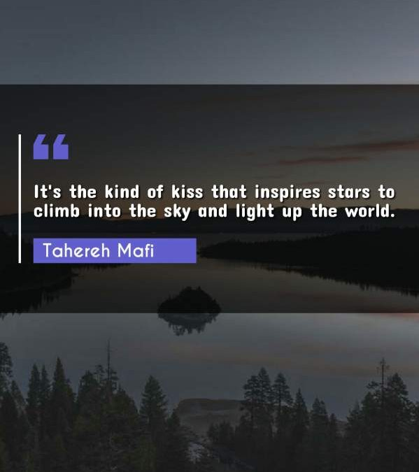 It's the kind of kiss that inspires stars to climb into the sky and light up the world.