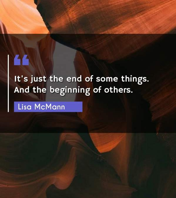 It's just the end of some things. And the beginning of others.