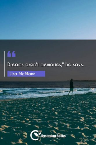 Dreams aren't memories, he says.""