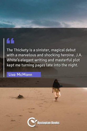 The Thickety is a sinister, magical debut with a marvelous and shocking heroine. J.A. White's elegant writing and masterful plot kept me turning pages late into the night.