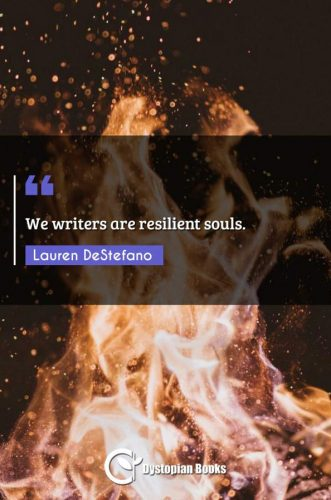 We writers are resilient souls.