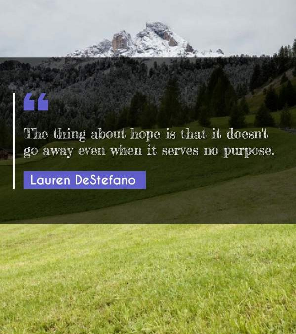 The thing about hope is that it doesn't go away even when it serves no purpose.