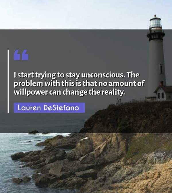 I start trying to stay unconscious. The problem with this is that no amount of willpower can change the reality.