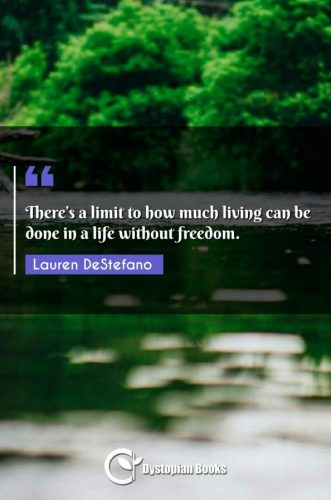There's a limit to how much living can be done in a life without freedom.