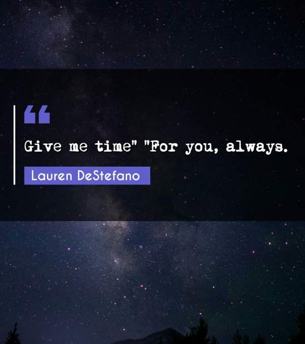 """Give me time """"For you always."""""""