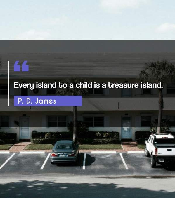 Every island to a child is a treasure island.