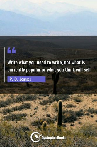 Write what you need to write, not what is currently popular or what you think will sell.