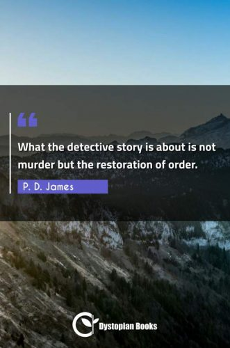 What the detective story is about is not murder but the restoration of order.
