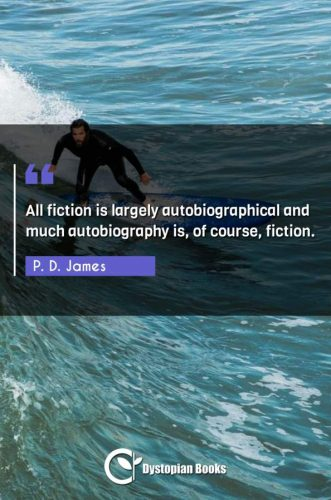 All fiction is largely autobiographical and much autobiography is, of course, fiction.