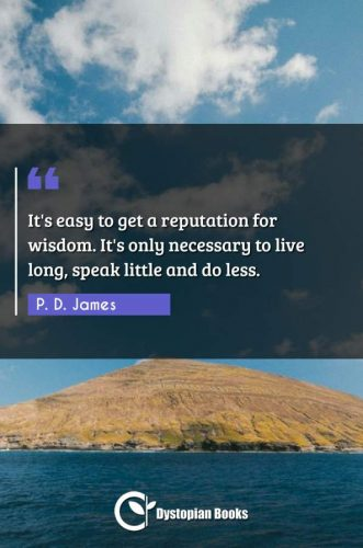It's easy to get a reputation for wisdom. It's only necessary to live long, speak little and do less.