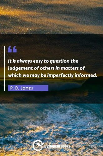 It is always easy to question the judgement of others in matters of which we may be imperfectly informed.