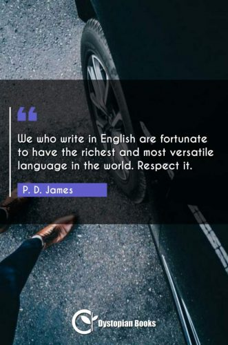 We who write in English are fortunate to have the richest and most versatile language in the world. Respect it.
