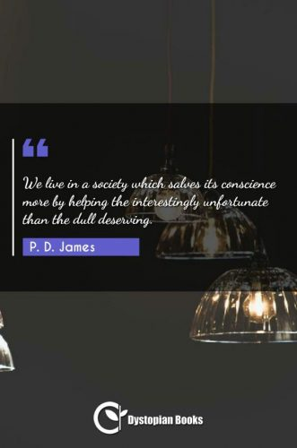 We live in a society which salves its conscience more by helping the interestingly unfortunate than the dull deserving.