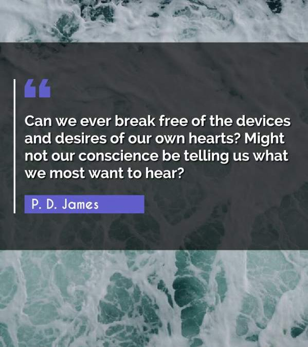 Can we ever break free of the devices and desires of our own hearts? Might not our conscience be telling us what we most want to hear?