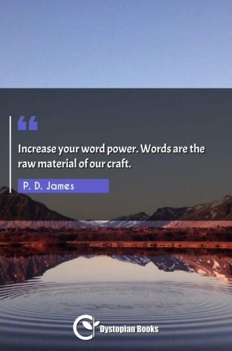 Increase your word power. Words are the raw material of our craft.