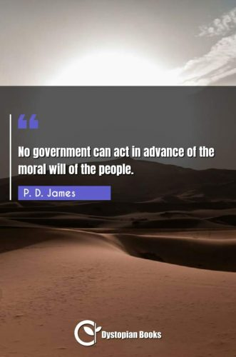 No government can act in advance of the moral will of the people.