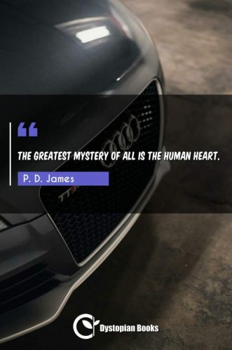 The greatest mystery of all is the human heart.