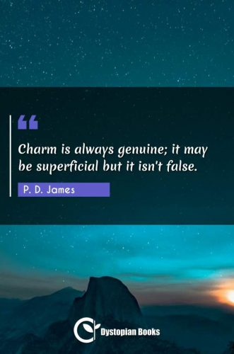 Charm is always genuine; it may be superficial but it isn't false.