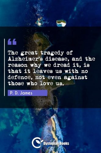 The great tragedy of Alzheimer's disease, and the reason why we dread it, is that it leaves us with no defence, not even against those who love us.