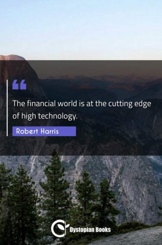 The financial world is at the cutting edge of high technology.