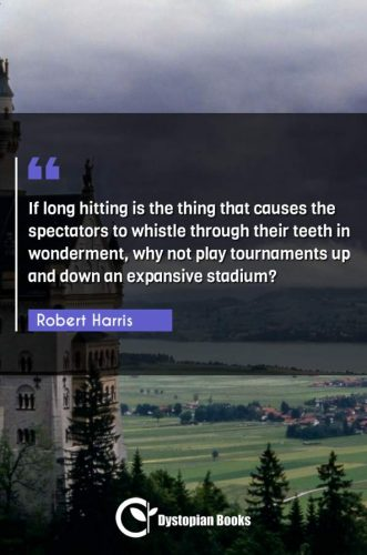 If long hitting is the thing that causes the spectators to whistle through their teeth in wonderment, why not play tournaments up and down an expansive stadium?